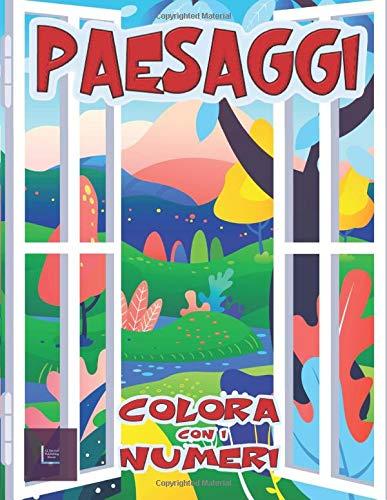 Paesaggi - Colora con i Numeri: Libro da colorare per adulti con fantastici paesaggi. Libro antistress da colorare con disegni rilassanti.