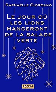 Le jour où les lions mangeront de la salade verte par Raphaëlle Giordano