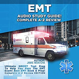 EMT Audio Study Guide! Complete A-Z Review     Ultimate NREMT Test Prep To Help You Pass The EMT Exam! Best EMT Book & Prep! Covers ALL NREMT Categories! Complete A-Z Review Edition               By:                                                                                                                                 Jamie Montoya                               Narrated by:                                                                                                                                 Austin R Stoler                      Length: 6 hrs and 51 mins     Not rated yet     Overall 0.0