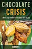 Chocolate Crisis: Climate Change and Other Threats to the Future of Cacao