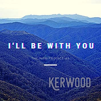 I'll Be With You