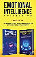 Emotional Intelligence Collection 2-in-1 Bundle: Emotional Intelligence + Cognitive Behavioral Therapy (CBT) - The #1 Complete Box Set to Understand Your Emotions and Reshape Your Brain