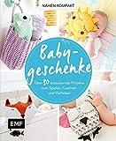 Nähen Kompakt – Babygeschenke: Über 30 bezaubernde Projekte zum Spielen, Kuscheln und Verlieben