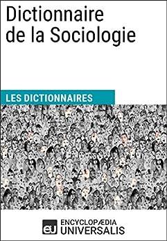 Dictionnaire de la Sociologie: Les Dictionnaires d'Universalis par [Encyclopaedia Universalis]