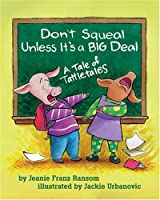 Don't Squeal Unless It's a Big Deal: A Tale of Tattletales by Jeanie Franz Ransom(2005-08-15)