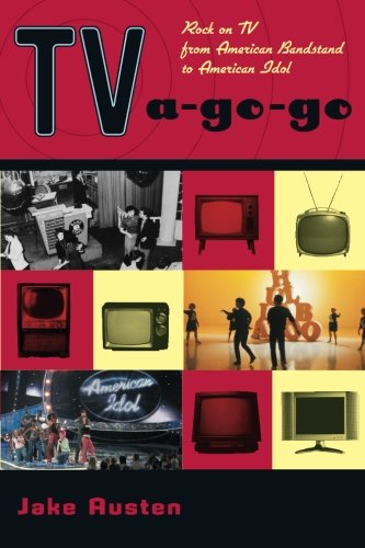 TV A-Go-Go: Rock on TV from American Bandstand to American Idol