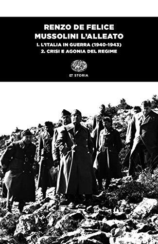 Mussolini l'alleato. L' Italia in guerra (1940-1943). Crisi e agonia del regime (Vol. 1/2)