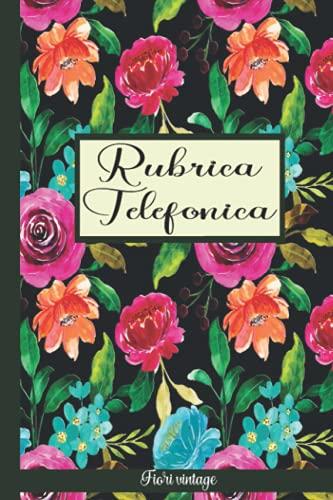 Rubrica telefonica vintage - Fiori vintage: Quaderno alfabetico / Organizzatore per contatti, siti internet, social media e passwords / 15,24 x 22,86 cm ( 6 x 9 pollici) / Edizione italiana