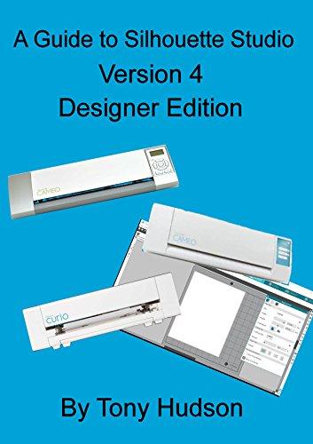 A Guide to Silhouette Studio -Version 4: Designer Edition (English Edition)