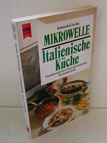 Mikrowelle: Italienische Küche. Traditionelle Gerichte mit moderner Küchentechnik.