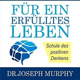 Für ein erfülltes Leben     Schule des positiven Denkens [School of Positive Thinking]              Autor:                                                                                                                                 Joseph Murphy                               Sprecher:                                                                                                                                 Jurgen Kalwa                      Spieldauer: 5 Std. und 34 Min.     45 Bewertungen     Gesamt 4,6
