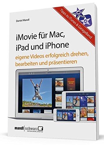 iMovie für OS X und iOS - Eigene Videos bearbeiten und präsentieren / mit Tipps zu iTunes und Apple TV - für engagierte Hobbyfilmer mit Mac, iPad, iPhone oder iPod touch