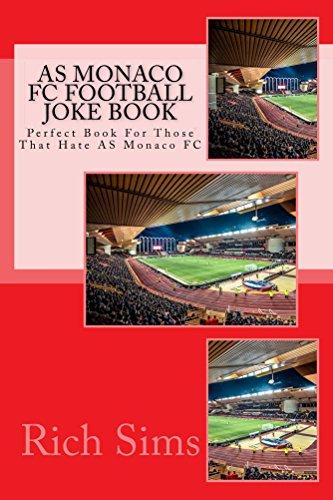 AS MONACO FC Football Joke Book: Perfect Book For Those That Hate AS Monaco FC (Soccer Joke Book) (English Edition)