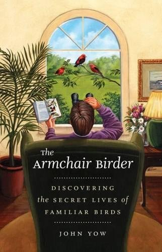 The Armchair Birder: Discovering the Secret Lives of Familiar Birds