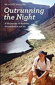 Outrunning the Night: A life journey of disability, determination and joy by [Scott Hollier]