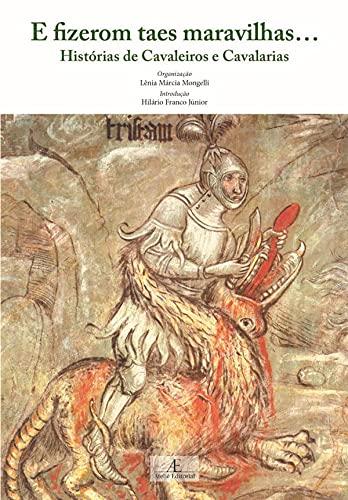 E Fizerom Taes Maravilhas...: Histórias de Cavaleiros e Cavalarias