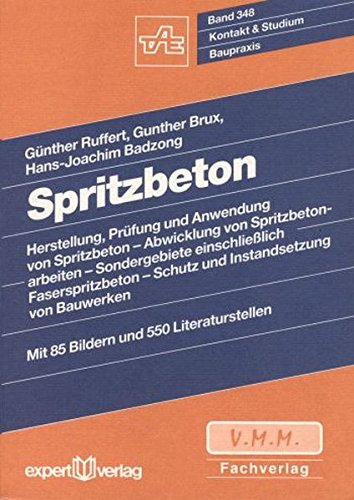 Spritzbeton: Herstellung, Prüfung und Anwendung von Spritzbeton – Abwicklung von Spritzbetonarbeiten – Sondergebiete einschließlich Faserspritzbeton – ... von Bauwerken (Kontakt & Studium)