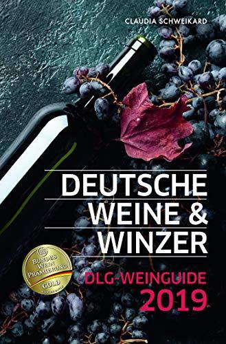 Deutsche Weine und Winzer: DLG-Weinguide 2019. Weinführer Deutschland. Winzer, Weine, Weingüter im Portät. Inkl. Rezepte und Einkaufstipps.