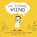 My Strong Mind: A children's book about resilience, growth mindset, confidence, mental health and positive affirmations for girls (Social Skills & Mental Health for Kids 1)