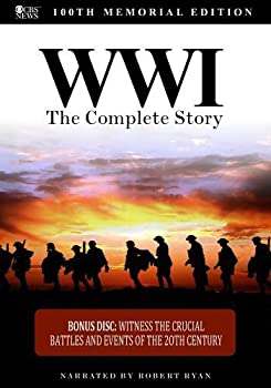 WWI  The Complete Story - 100th Memorial Edition
