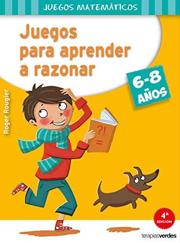 Juegos para aprender a razonar (6-8 años) (Terapias Juegos Didácticos)