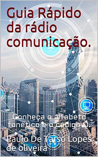 Guia Rápido da rádio comunicação. : Conheça o alfabeto fonético e o código Q.