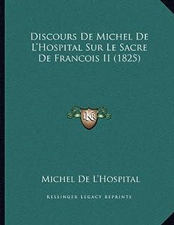 Discours de Michel de L'Hospital Sur Le Sacre de Francois II (1825)