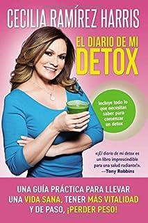El Diario de Mi Detox: Una Guía Práctica Para Llevar Una Vida Sana, Tener Más Vitalidad y de Paso, ¡perder Peso!