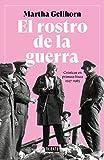 El rostro de la guerra: Crónicas en primera línea 1937-1985 (Crónica y Periodismo)