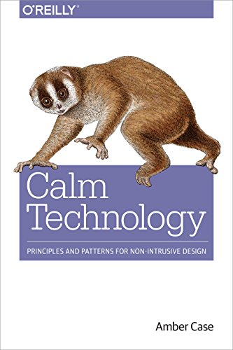 Compare Textbook Prices for Calm Technology: Principles and Patterns for Non-Intrusive Design 1 Edition ISBN 9781491925881 by Case, Amber