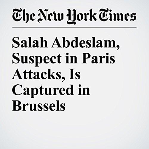 Salah Abdeslam, Suspect in Paris Attacks, Is Captured in Brussels cover art