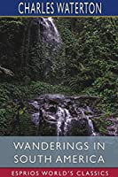 Wanderings in South America (Esprios Classics)