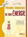 Prendre conscience de son énergie - 4 étapes pour la découvrir et la ressentir