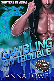 Gambling on Trouble (Shifters in Vegas) by [Anna Lowe]