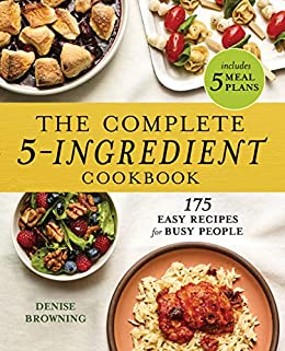 The Complete 5-Ingredient Cookbook: 175 Easy Recipes for Busy People by [Denise Browning]