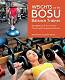 Weights on the BOSU® Balance Trainer: Strengthen and Tone All Your Muscles with Unstable Workouts (English Edition)