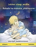 Lekker slaap, wolfie - Robala ha monate, phirinyane (Afrikaans - Suid-Sotho): Tweetalige kinderboek (Sefa Picture Books in Two Languages)