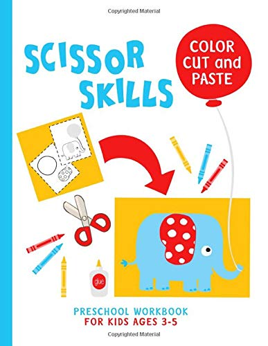 COLOR CUT and PASTE Scissor Skills Preschool Workbook for Kids Ages 3-5: Cutting and Pasting Practic