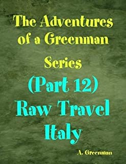 The Adventures of a Greenman Series: (Part 12) Raw Travel Italy