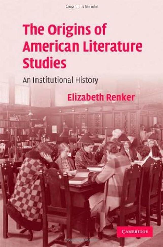自発的激しい活性化The Origins of American Literature Studies: An Institutional History (Cambridge Studies in American Literature and Culture Book 154) (English Edition)