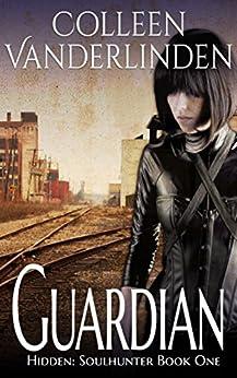 Guardian (Hidden: Soulhunter Book 1) by [Colleen Vanderlinden]