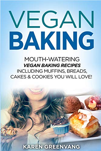 Vegan Baking: Mouth-Watering Vegan Baking Recipes Including Muffins, Breads, Cakes & Cookies You Will Love! (1)