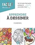 Apprendre à dessiner - Un livre pour tout savoir, pratique et accessible à tous