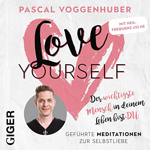 love yourself: Geführte Meditationen mit Musik. Enthält die Heilfrequenz 432 Hz.