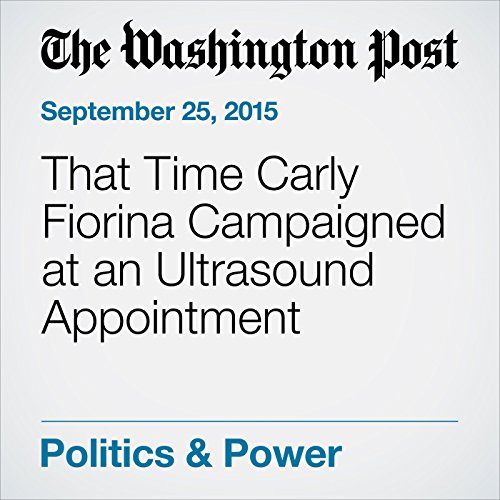 That Time Carly Fiorina Campaigned at an Ultrasound Appointment audiobook cover art