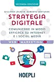 Strategia digitale. Comunicare in modo efficace su Internet e i social media...
