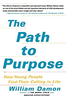 The Path to Purpose: Helping Our Children Find Their Calling in Life by [William Damon]