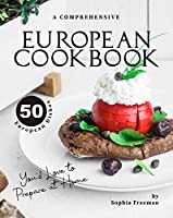 A Comprehensive European Cookbook: 50 European Dishes You'd Love to Prepare at Home Front Cover