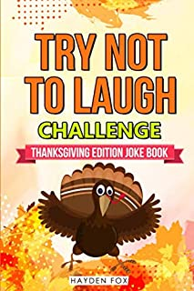 The Try Not To Laugh Challenge - Thanksgiving Edition: An Interactive Thanksgiving Joke Book For Kids and Their Families Filled With Funny Turkey Day Jokes, Riddles and Puns! (Includes Illustrations)