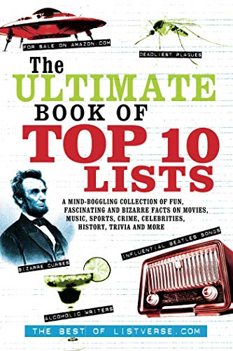 The Ultimate Book of Top Ten Lists: A Mind-Boggling Collection of Fun, Fascinating and Bizarre Facts on Movies, Music, Sports, Crime, Ce (9781569757154)